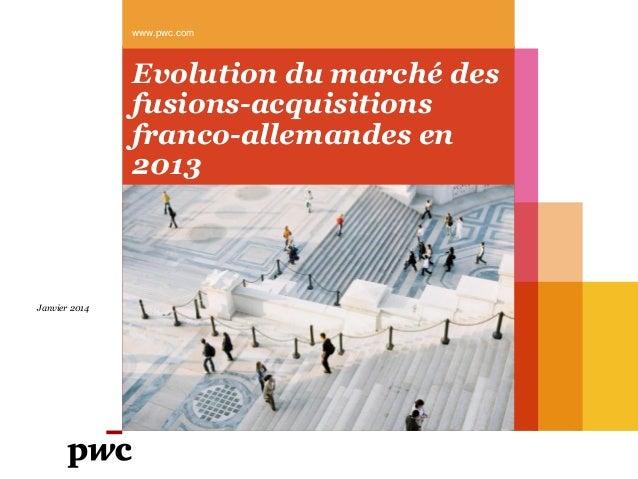 www.pwc.com  Evolution du marché des fusions-acquisitions franco-allemandes en 2013  Janvier 2014