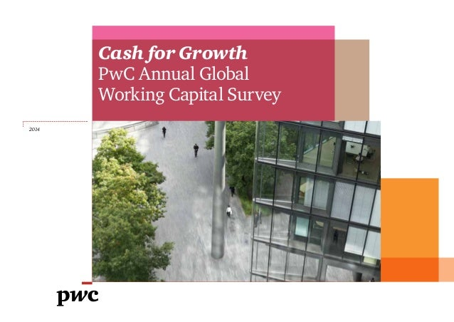 2014  Cash for Growth  PwC Annual Global  Working Capital Survey