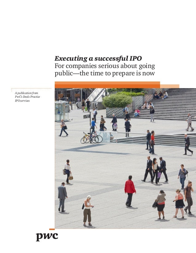 Executing a successful IPO For companies serious about going public—the time to prepare is now A publication from PwC's De...