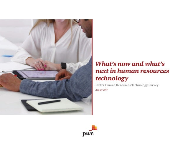 What's now and what's next in human resources technology PwC's Human Resources Technology Survey August 2017