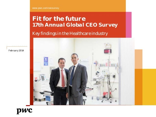 www.pwc.com/ceosurvey  Fit for the future  17th Annual Global CEO Survey Key findings in the Healthcare industry  February...