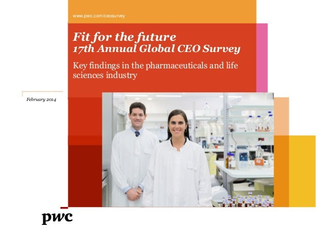 www.pwc.com/ceosurvey  Fit for the future  17th Annual Global CEO Survey Key findings in the pharmaceuticals and life scie...