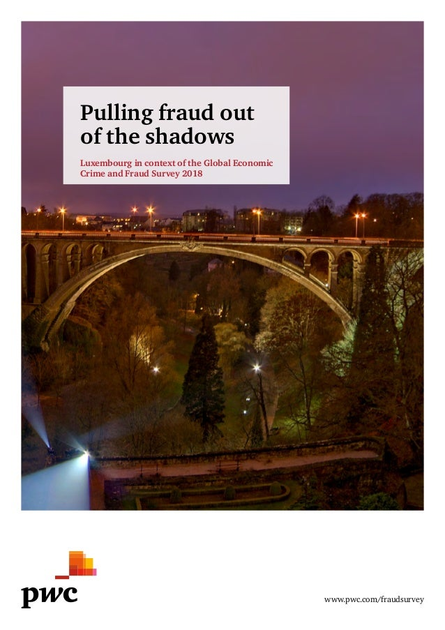 Pulling fraud out of the shadows Luxembourg in context of the Global Economic Crime and Fraud Survey 2018 www.pwc.com/frau...