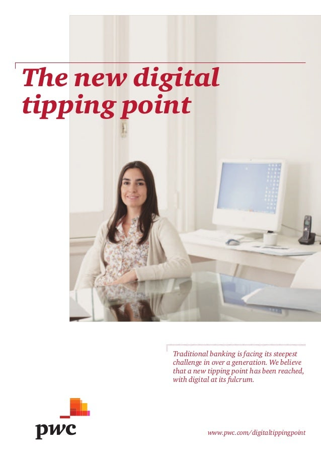 The new digitaltipping point           Traditional banking is facing its steepest           challenge in over a generation...