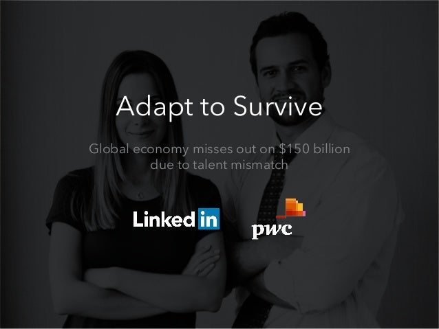 Adapt to Survive Global economy misses out on $150 billion due to talent mismatch