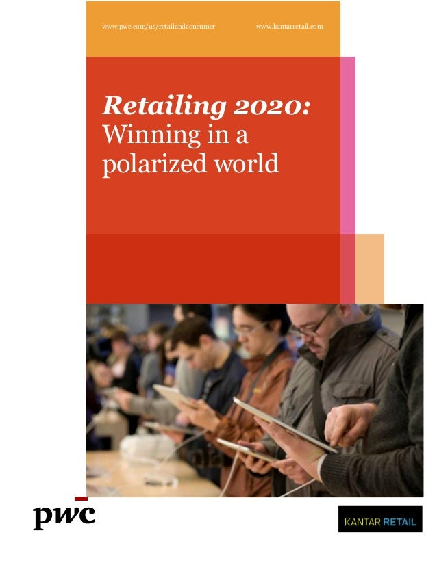 www.pwc.com/us/retailandconsumer   www.kantarretail.comRetailing 2020:Winning in apolarized world