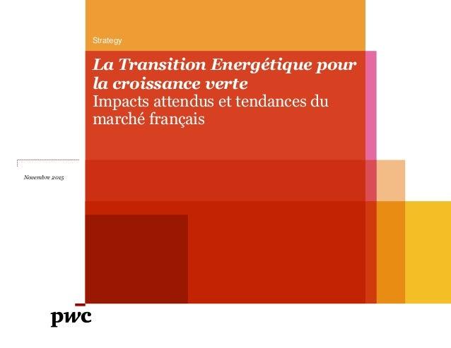 Strategy La Transition Energétique pour la croissance verte Impacts attendus et tendances du marché français Novembre 2015