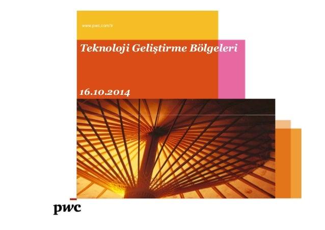 Teknoloji Geliştirme Bölgeleri www.pwc.com/tr 16.10.2014