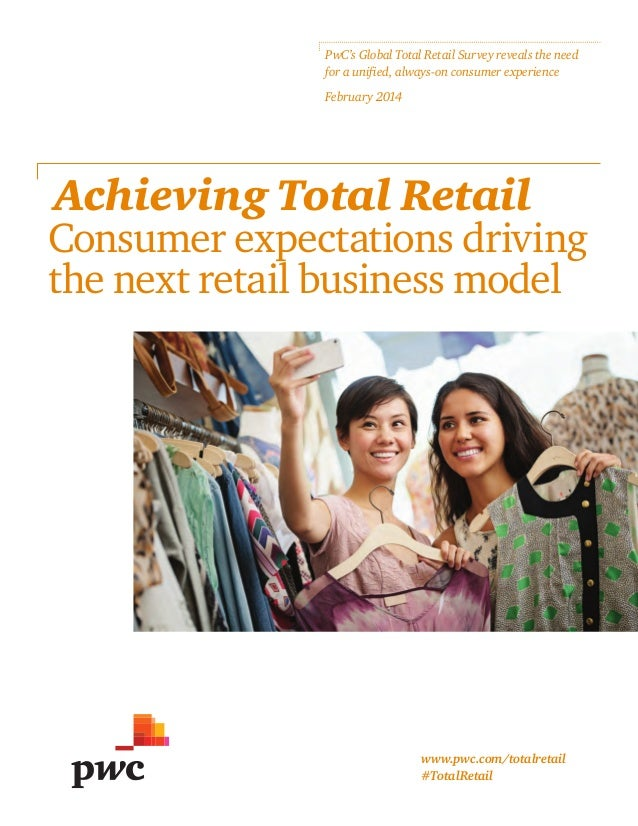 PwC's Global Total Retail Survey reveals the need for a unified, always-on consumer experience February 2014  Achieving To...