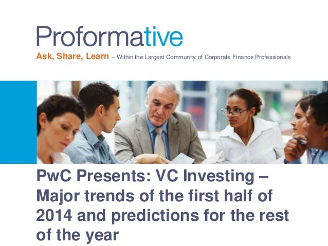 Ask, Share, Learn – Within the Largest Community of Corporate Finance Professionals  PwC Presents: VC Investing –  Major t...