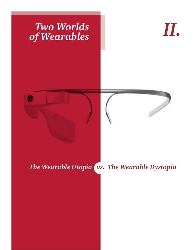 The Wearable Utopia The Wearable Dystopia II.Two Worlds of Wearables The Wearable Utopia vs. The Wearable Dystopia