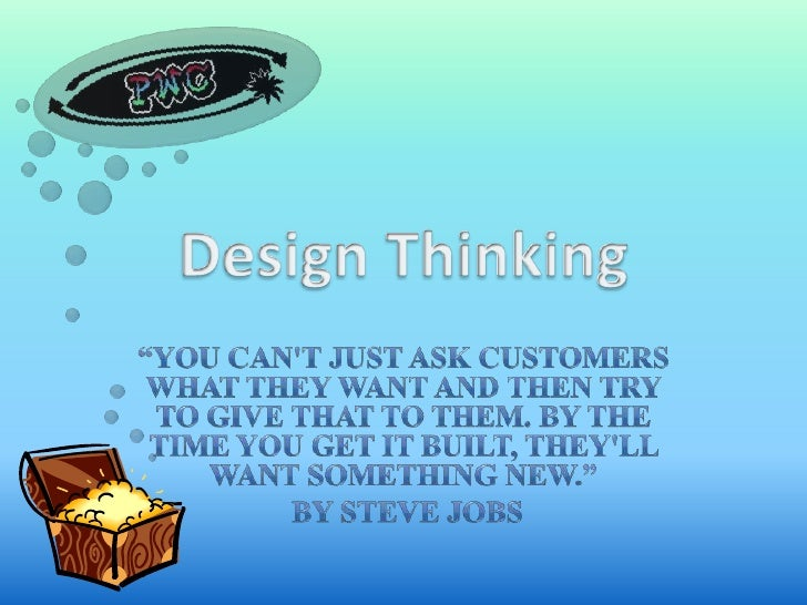 """Design Thinking<br />""""You can't just ask customers what they want and then try to give that to them. By the time you get i..."""