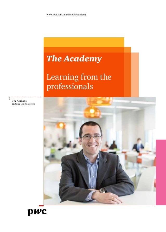 The AcademyLearning from theprofessionalswww.pwc.com/middle-east/academyThe AcademyHelping you to succeed