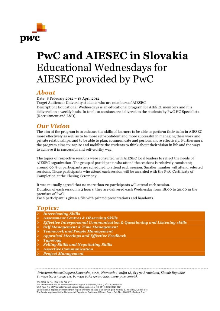 PwC and AIESEC in SlovakiaEducational Wednesdays forAIESEC provided by PwCAboutDate: 8 February 2012 – 18 April 2012Target...