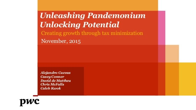 Unleashing Pandemonium Unlocking Potential Creating growth through tax minimization November, 2015 Alejandro Cuevas Casey ...
