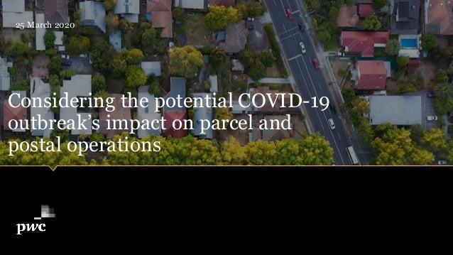 Considering the potential COVID-19 outbreak's impact on parcel and postal operations 25 March 2020