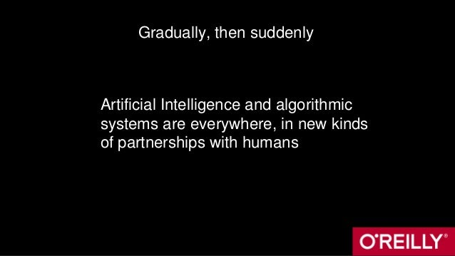 Gradually, then suddenly Artificial Intelligence and algorithmic systems are everywhere, in new kinds of partnerships with...