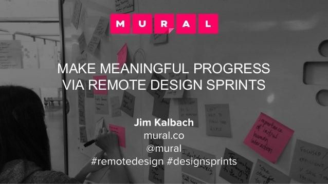 MAKE MEANINGFUL PROGRESS VIA REMOTE DESIGN SPRINTS