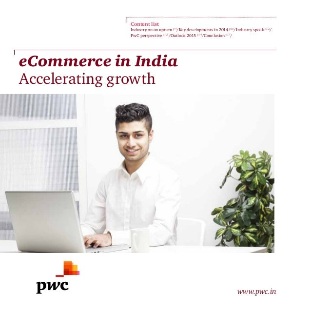 eCommerce in India Accelerating growth www.pwc.in Content list Industry on an upturn p4 /Key developments in 2014 p10 /Ind...