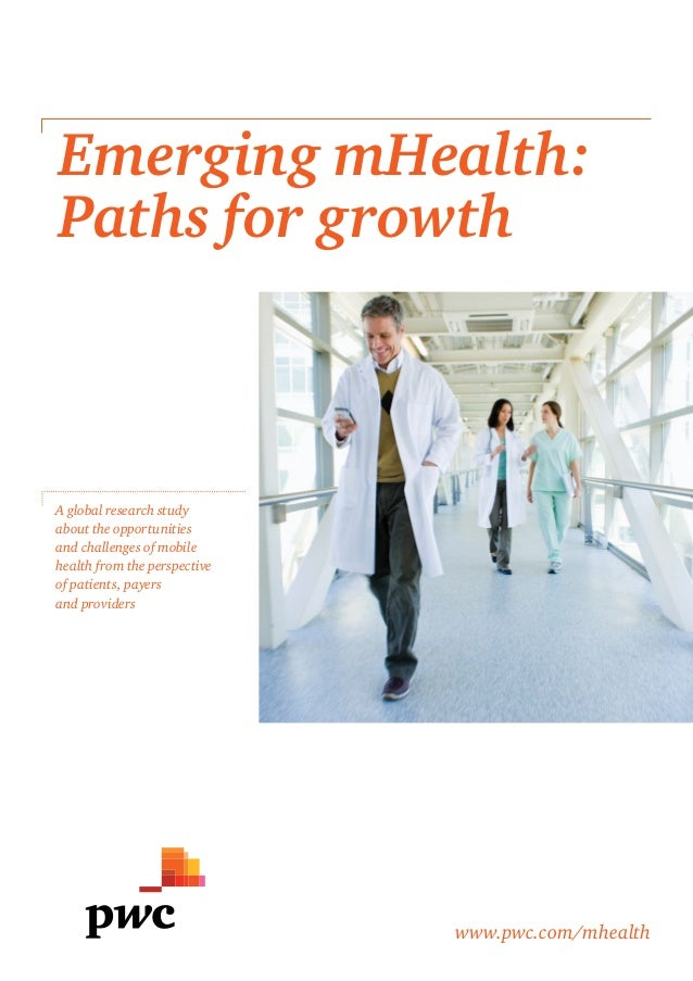 Emerging mHealth:  Paths for growth  A global research study  about the opportunities  and challenges of mobile  health fr...