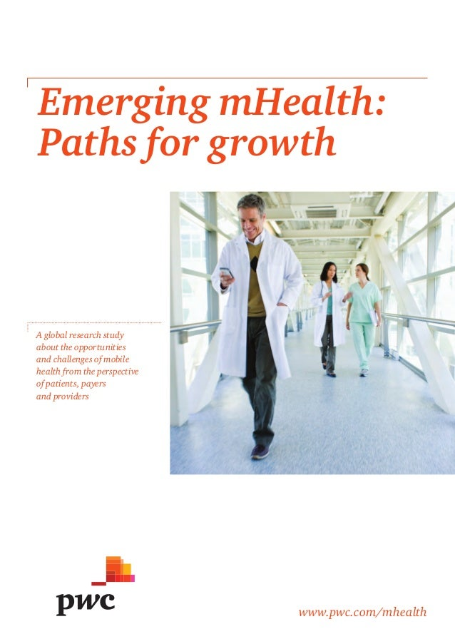 Emerging mHealth:Paths for growthA global research studyabout the opportunitiesand challenges of mobilehealth from the per...