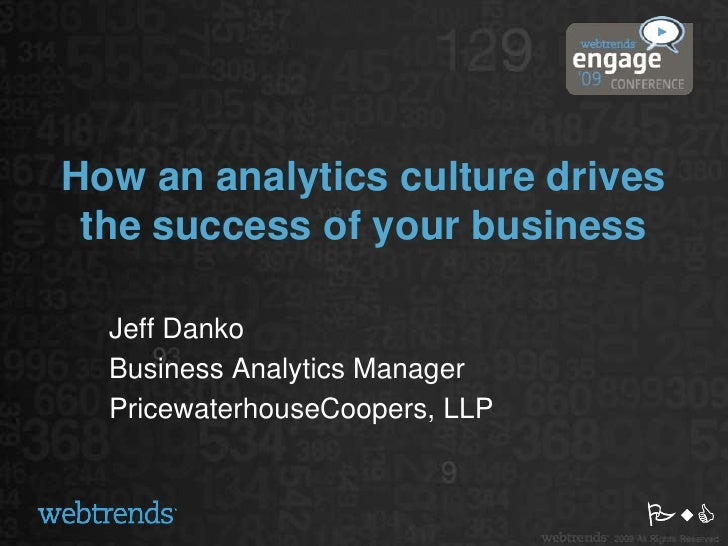 How an analytics culture drives the success of your business<br />Jeff Danko<br />Business Analytics Manager<br />Pricewat...