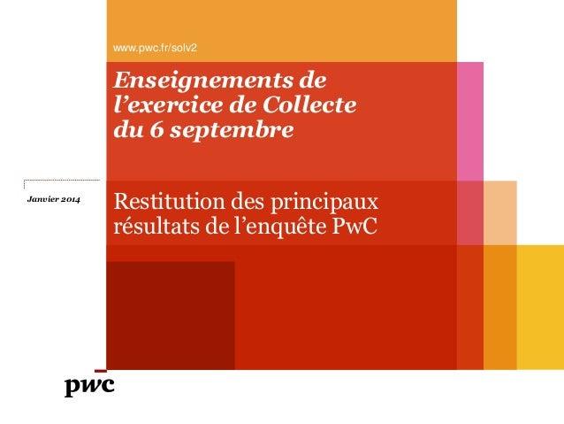 www.pwc.fr/solv2  Enseignements de l'exercice de Collecte du 6 septembre Janvier 2014  Restitution des principaux résultat...