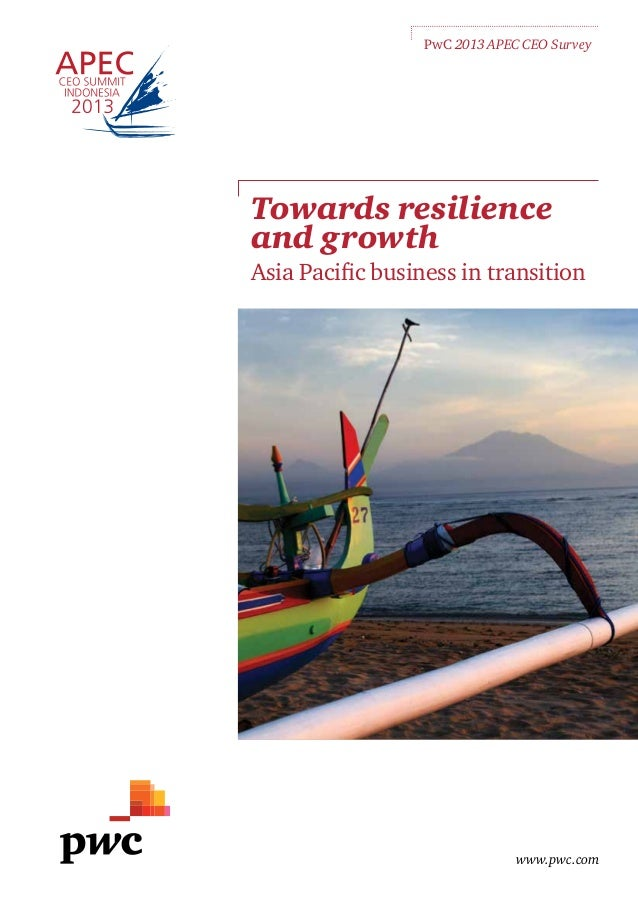 www.pwc.com Towards resilience and growth Asia Pacific business in transition PwC 2013 APEC CEO Survey