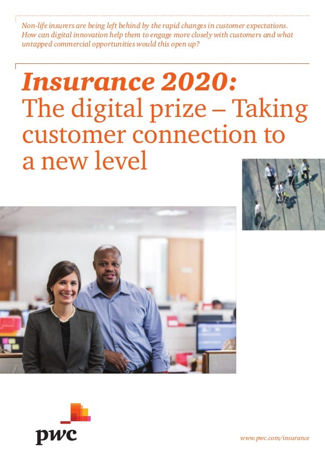 www.pwc.com/insurance Insurance 2020: The digital prize – Taking customer connection to a new level Non-life insurers are ...