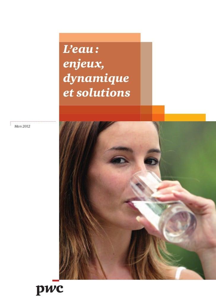 L'eau :            enjeux,            dynamique            et solutionsMars 2012