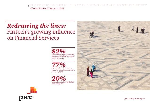 Redrawing the lines: FinTech's growing influence on Financial Services pwc.com/fintechreport Global FinTech Report 2017 82...