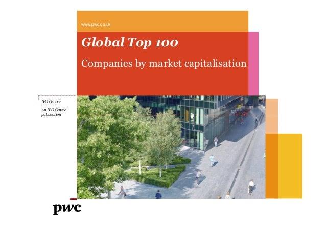 Global Top 100Companies by market capitalisationwww.pwc.co.ukIPO CentreAn IPO Centrepublicationpublication