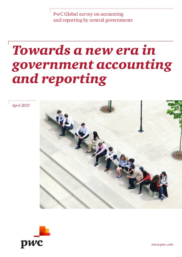 www.pwc.comPwC Global survey on accountingand reporting by central governmentsTowards a new era ingovernment accountingand...