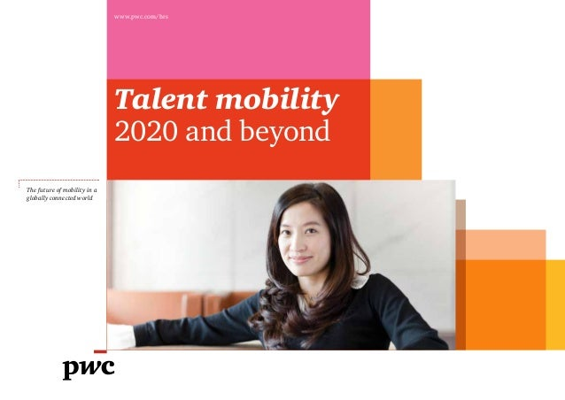 www.pwc.com/hrs                              Talent mobility                              2020 and beyondThe future of mob...