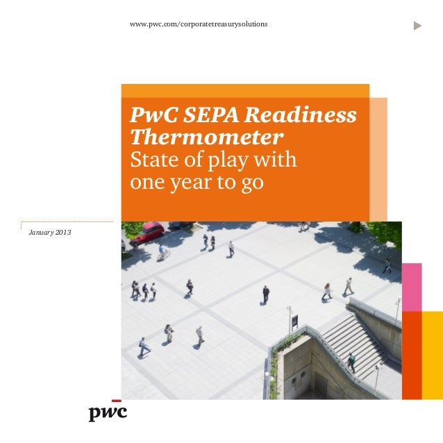 www.pwc.com/corporatetreasurysolutions               PwC SEPA Readiness               Thermometer               State of p...