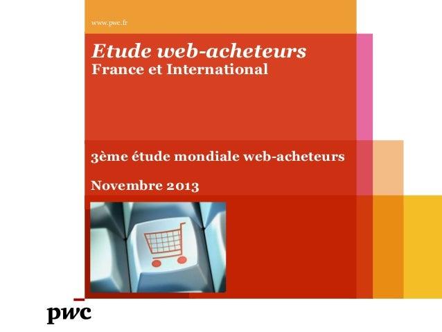 www.pwc.fr  Etude web-acheteurs France et International  3ème étude mondiale web-acheteurs Novembre 2013