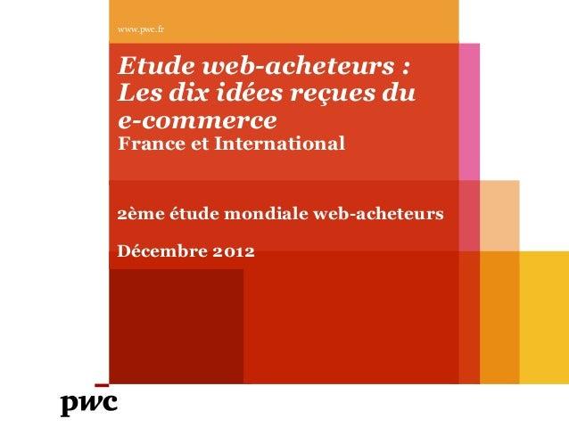 www.pwc.frEtude web-acheteurs :Les dix idées reçues due-commerceFrance et International2ème étude mondiale web-acheteursDé...