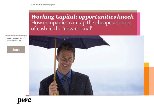 www.pwc.com/workingcapital Global Working Capital Annual Review 2013 Working Capital: opportunities knock How companies ca...