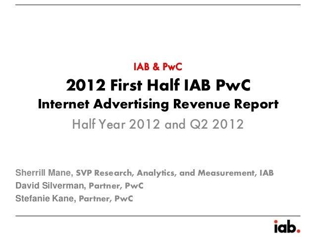 IAB & PwC           2012 First Half IAB PwC     Internet Advertising Revenue Report          Half Year 2012 and Q2 2012She...