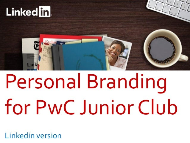 Personal Brandingfor PwC Junior ClubLinkedin version