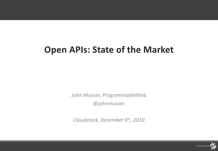Open APIs: State of the Market John Musser, ProgrammableWeb @johnmusser Cloudstock, December 6 th , 2010