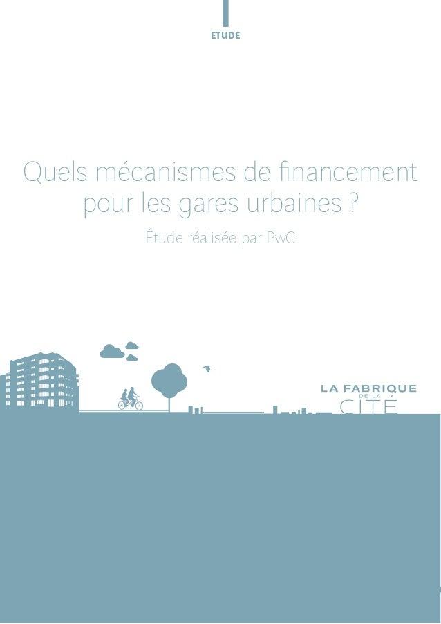 Etude  Quels mécanismes de financement pour les gares urbaines ? Étude réalisée par PwC  La Fabrique de la Cité / 1