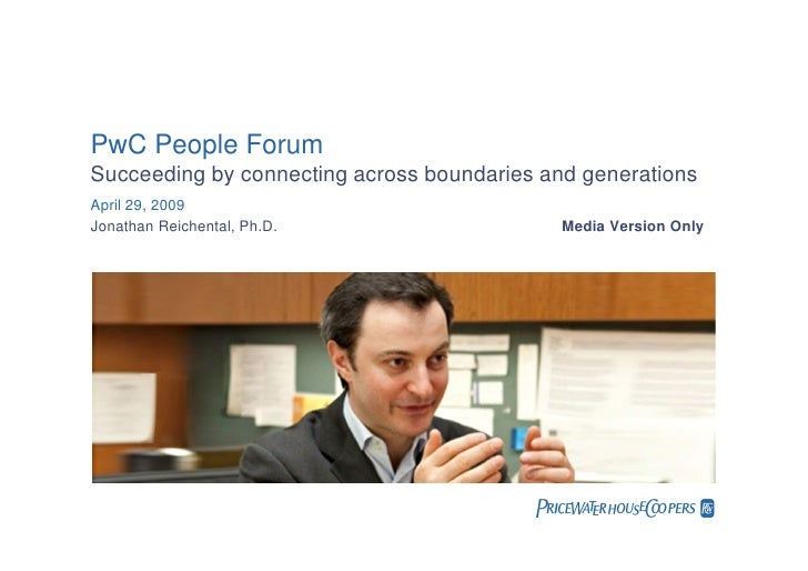 PwC People Forum Succeeding by connecting across boundaries and generations April 29, 2009 Jonathan Reichental, Ph.D.     ...