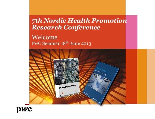 7th Nordic Health Promotion Research Conference Welcome PwC Seminar 18th June 2013