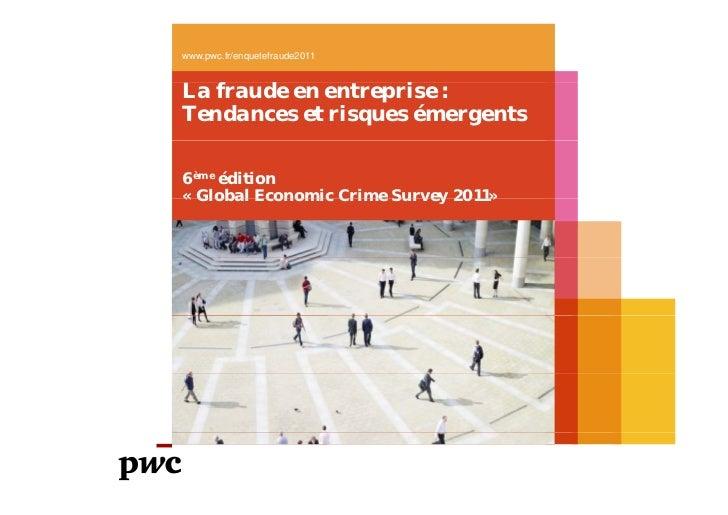 www.pwc.fr/enquetefraude2011La fraude en entreprise :Tendances et risques émergents6ème édition« Global Economic Crime Sur...