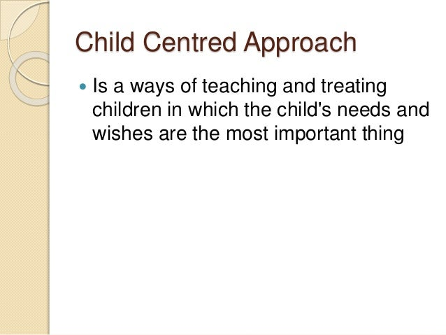 importance of a child centred approach They've criticised the approach still, child-centred  children-centred education emphasises the importance of  2017/04/piptree-early-learning-logo-290x110.
