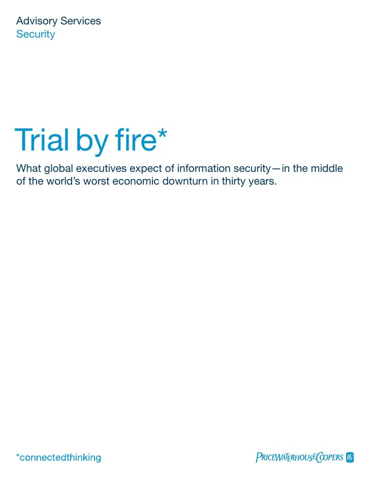 Advisory Services Security     Trial by fire* What global executives expect of information security—in the middle of the w...