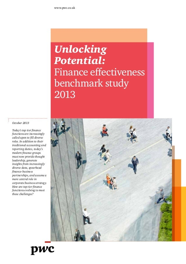 www.pwc.co.uk  Unlocking Potential: Finance effectiveness benchmark study 2013 October 2013 Today's top tier finance funct...