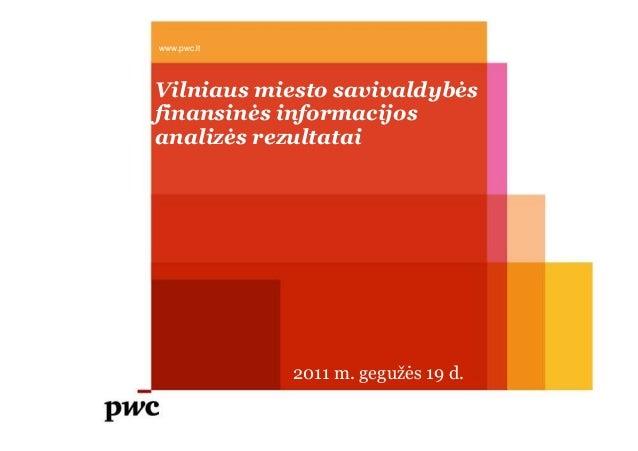 www.pwc.lt Vilniaus miesto savivaldybės finansinės informacijos analizės rezultatai 2011 m. gegužės 19 d.