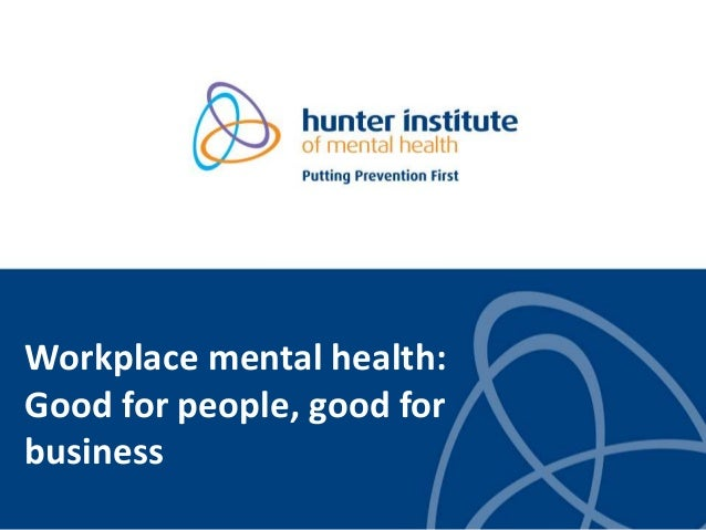Workplace mental health: Good for people, good for business
